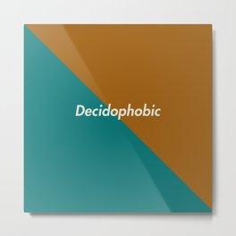 Decidophobic Metal Print