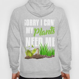 I can't my plants need me plant lover gardener Hoody