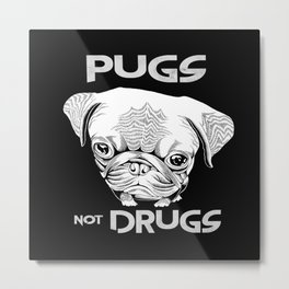 Pugs not Drugs Metal Print