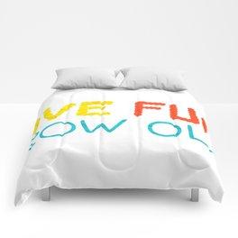 Live Fun Grow Old Comforters