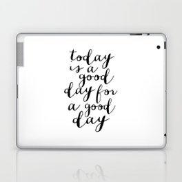 Printable Art,Today Is A Good Day For A Good Day, Motivational Quote,Office Decor,Happy,Inspired Laptop & iPad Skin