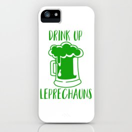 Drink Up Leprechauns Green Beer Drinking St Patricks iPhone Case