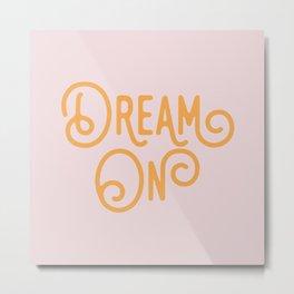 Dream On Metal Print
