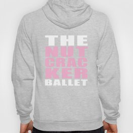 The Nut Cracker Ballet Ballet Dance Hoody