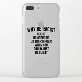 Why Be Racist Quote Clear iPhone Case