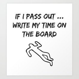 If I Pass Out Write My Time on the Board Art Print