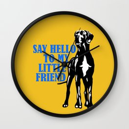 Say hello to my little Great Dane friend Wall Clock