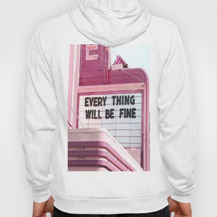 Every Thing Will Be Fine Hoody