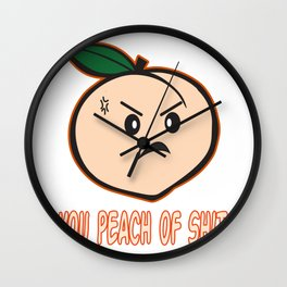 Hilarious & cute fruit jokes with good graphics Tee best wear to show your friends YOU PEACH OF SHIT Wall Clock