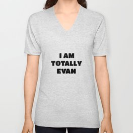 Evan Name Gift - I am Totally Evan Unisex V-Neck