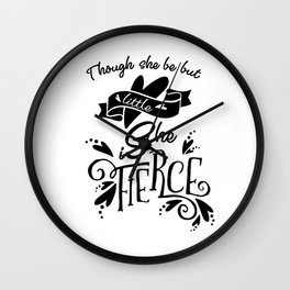Thought She Be But Little She Is Fierce - Black Wall Clock