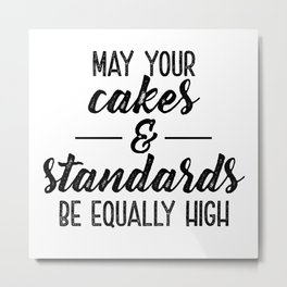 High Cakes & High Standards Metal Print