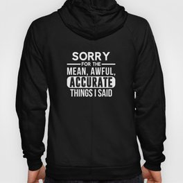 Sarcastic Humor Sorry For Mean Accurate Things Said Unisex Shirt Hoody