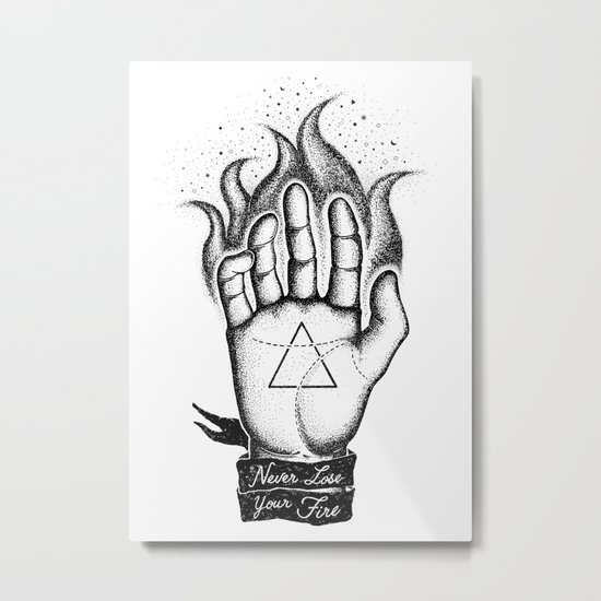 NEVER LOSE YOUR FIRE Metal Print