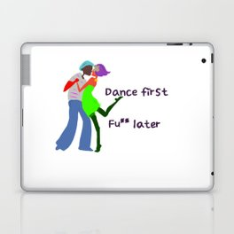 Dance first, Fuck later Laptop & iPad Skin