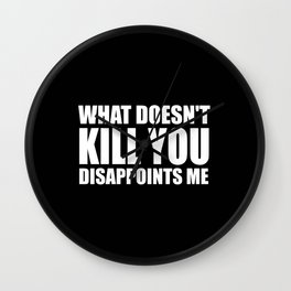 What doesn't kill you funny quote Wall Clock