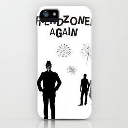 Friendzoned Again iPhone Case