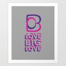 LOVE BIG LOVE Art Print