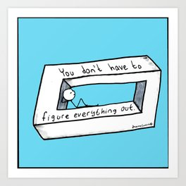 You Don't Have To Figure Everything Out Art Print