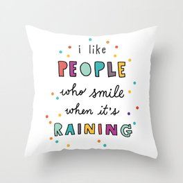 i like people who smile when it's raining Throw Pillow