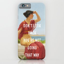 Don't Look Back You're Not Going That Way iPhone Case
