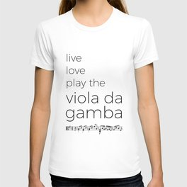 Live, love, play the viola da gamba T-shirt