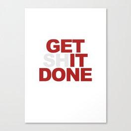Get /sh/it done.  Canvas Print