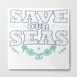 Save Seas Ocean Planet Earth Day Enviroment Gift Metal Print