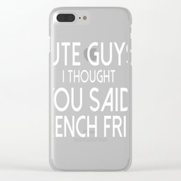 Cute Guys I Thought You Said French Fries T-shirt Clear iPhone Case