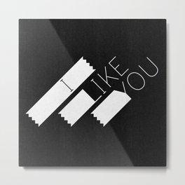 I Like You Graphik: White Type Metal Print