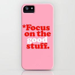 Focus On The Good Stuff. iPhone Case