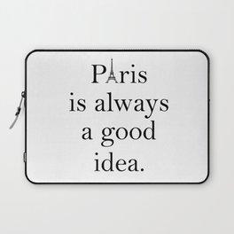 Paris is Always a Good Idea Laptop Sleeve