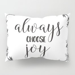 Christian Floral Quote - Always Choose Joy Pillow Sham