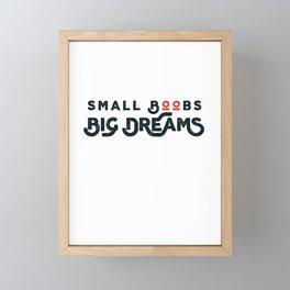 Small Boobs – Big Dreams Framed Mini Art Print