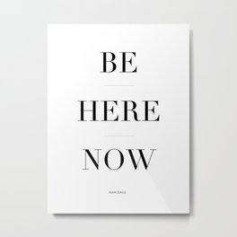 Be here now. Ram Dass. Metal Print
