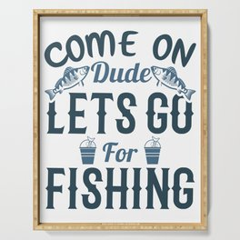 Come on dude lets go for fishing Serving Tray