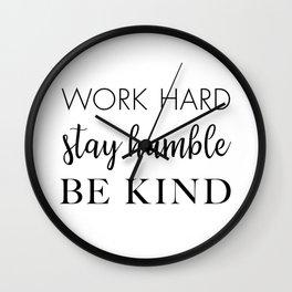 Work Hard Stay Humble Be Kind Wall Clock