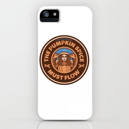 The Pumpkin Spice Must Flow iPhone Case