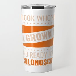 Look Who's All Grown Up And Ready For Colonoscopy World Cancer Awareness Day Hospital Design Travel Mug
