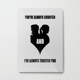 You've always counted and I've always trusted you Metal Print