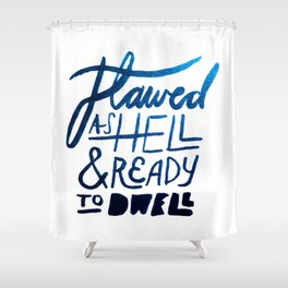 Flawed As Hell Shower Curtain