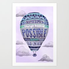 Things Become Possible Art Print