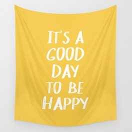 It's a Good Day to Be Happy - Yellow Wall Tapestry