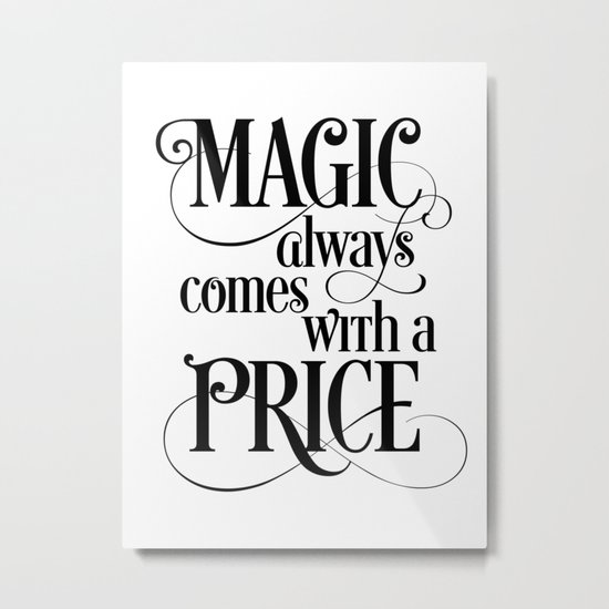 Magic Always Comes With a Price Metal Print