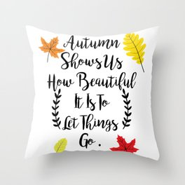 Autumn shows us how beautiful it is to let things go Throw Pillow