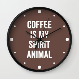 Coffee Spirit Animal Funny Quote Wall Clock