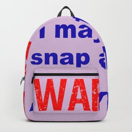 Warning! I may snap at Anytime! Backpack