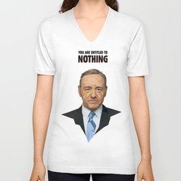 You are entitled to nothing - Frank Underwood Unisex V-Neck