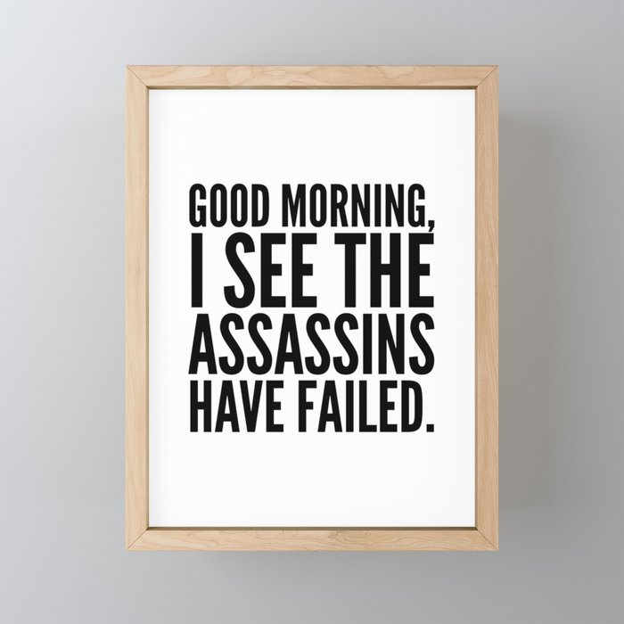 Good morning, I see the assassins have failed. Framed Mini Art Print
