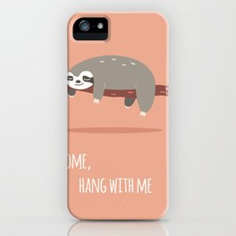 Sloth card - come hang with me iPhone Case